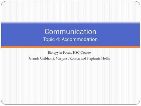 Biology in Focus, HSC Course Glenda Childrawi, Margaret Robson and Stephanie Hollis Communication Topic 4: Accommodation.