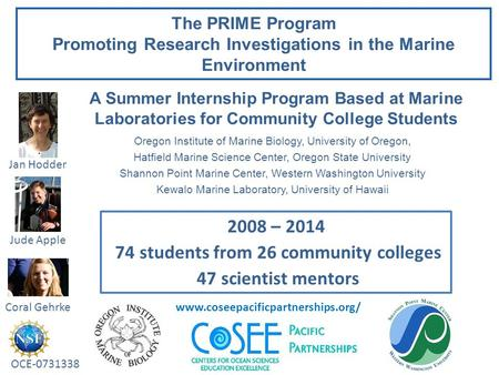 The PRIME Program Promoting Research Investigations in the Marine Environment Oregon Institute of Marine Biology, University of Oregon, Hatfield Marine.