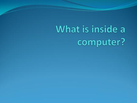 What is inside a computer?