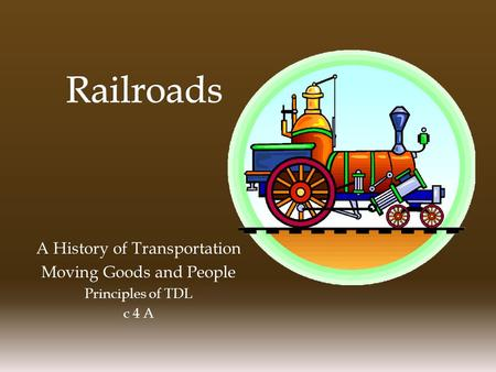 A History of Transportation Moving Goods and People Principles of TDL c 4 A.