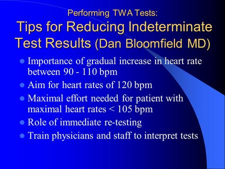 Performing TWA Tests: Tips for Reducing Indeterminate Test Results (Dan Bloomfield MD) Importance of gradual increase in heart rate between 90 - 110 bpm.