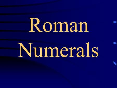 Roman Numerals. Developed by Romans Roman Numerals Use 7 letters as numbers.