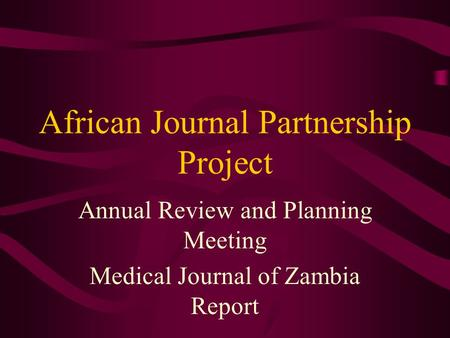 African Journal Partnership Project Annual Review and Planning Meeting Medical Journal of Zambia Report.