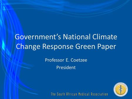 Government's National Climate Change Response Green Paper Professor E. Coetzee President.