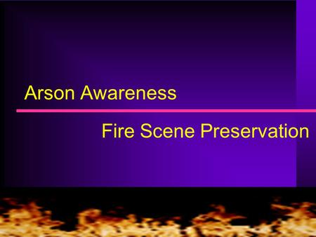 City of Oswego Fire Department Arson Awareness Fire Scene Preservation.