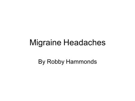 Migraine Headaches By Robby Hammonds. Causes of Migraines Some of the main causes of these headaches are food, stress, bright lights, sounds, changes.