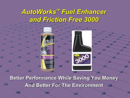 AutoWorks TM Fuel Enhancer and Friction Free 3000 Better Performance While Saving You Money And Better For The Environment.