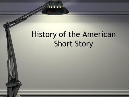 History of the American Short Story. Development In Britain, newspapers serialized novels In America, newspapers could not serialize novels because… In.