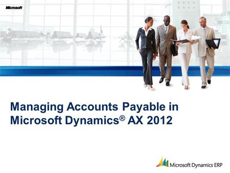 Managing Accounts Payable in Microsoft Dynamics ® AX 2012.