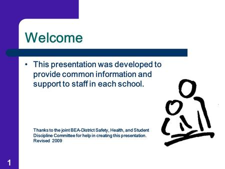 Welcome This presentation was developed to provide common information and support to staff in each school. Thanks to the joint BEA-District Safety, Health,