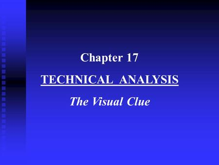 Chapter 17 TECHNICAL ANALYSIS The Visual Clue.