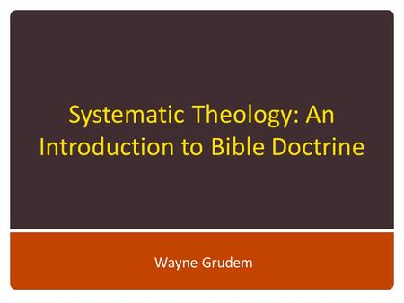 Systematic Theology: An Introduction to Bible Doctrine Wayne Grudem.