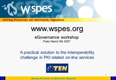 Setting Processes for Electronic Signature 1 www.wspes.org eGovernance workshop Prato March 5th 2007 A practical solution to the interoperability challenge.