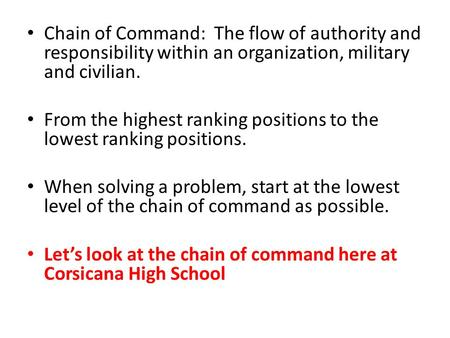 Chain of Command: The flow of authority and responsibility within an organization, military and civilian. From the highest ranking positions to the lowest.