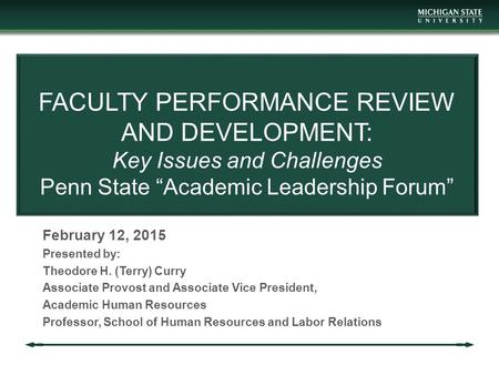 "FACULTY PERFORMANCE REVIEW AND DEVELOPMENT: Key Issues and Challenges Penn State ""Academic Leadership Forum"" February 12, 2015 Presented by: Theodore H."