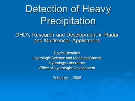 Detection of Heavy Precipitation OHD's Research and Development in Radar and Multisensor Applications David Kitzmiller Hydrologic Science and Modeling.