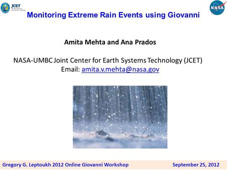 Monitoring Extreme Rain Events using Giovanni Amita Mehta and Ana Prados NASA-UMBC Joint Center for Earth Systems Technology (JCET)