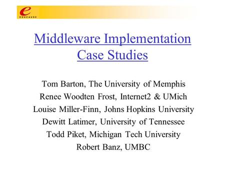 Middleware Implementation Case Studies Tom Barton, The University of Memphis Renee Woodten Frost, Internet2 & UMich Louise Miller-Finn, Johns Hopkins University.