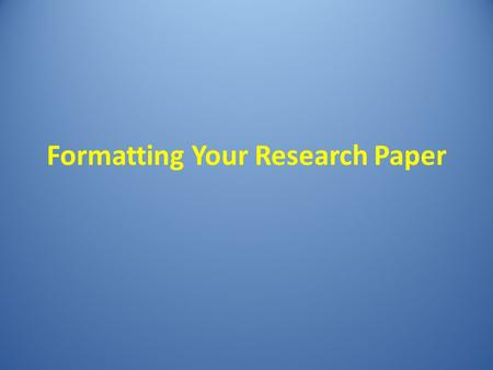 Formatting Your Research Paper. Agenda Powerpoint instruction Computer practice—whole/small group or individual Closure—What have your learned?