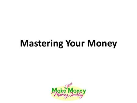 Mastering Your Money. Important Qualifiers We are NOT accountants or attorneys What we talk about here is applicable to the US market. Other countries.