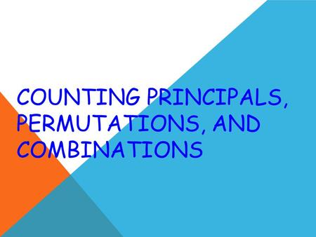 COUNTING PRINCIPALS, PERMUTATIONS, AND COMBINATIONS.