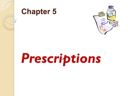Chapter 5 Prescriptions. Learning Objectives understanding of the prescription process. knowledge of abbreviations used in pharmacy. knowledge of the.