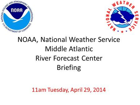 NOAA, National Weather Service Middle Atlantic River Forecast Center Briefing 11am Tuesday, April 29, 2014.