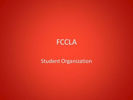 FCCLA Student Organization. What is FCCLA? Family, Career and Community Leaders of America The non-profit, national vocational education organization.