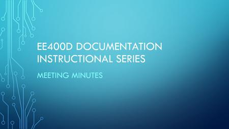 EE400D DOCUMENTATION INSTRUCTIONAL SERIES MEETING MINUTES.