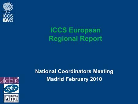 ICCS European Regional Report National Coordinators Meeting Madrid February 2010.