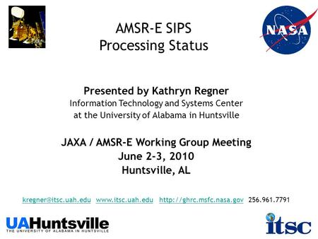 AMSR-E SIPS Processing Status Presented by Kathryn Regner Information Technology and Systems Center at the University of Alabama in Huntsville JAXA / AMSR-E.