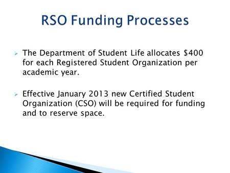  The Department of Student Life allocates $400 for each Registered Student Organization per academic year.  Effective January 2013 new Certified Student.