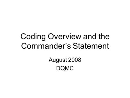 Coding Overview and the Commander's Statement August 2008 DQMC.