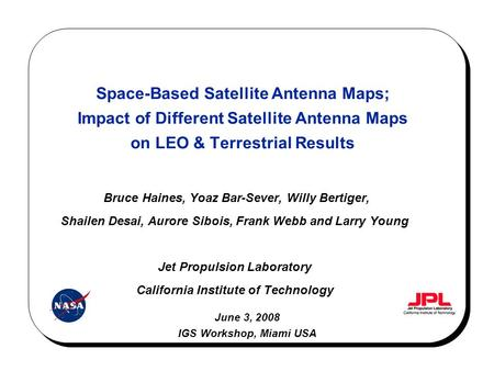 Space-Based Satellite Antenna Maps; Impact of Different Satellite Antenna Maps on LEO & Terrestrial Results Bruce Haines, Yoaz Bar-Sever, Willy Bertiger,