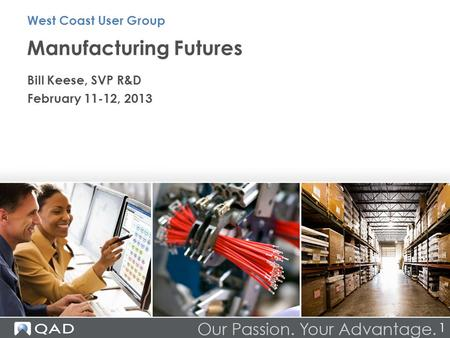 Manufacturing Futures Bill Keese, SVP R&D February 11-12, 2013 West Coast User Group 1.