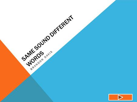SAME SOUND DIFFERENT WORDS BRANDON DAVIS. Content Area : This area of the English subject focuses on words that have the same sound but are spelled differently,