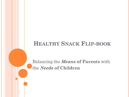 H EALTHY S NACK F LIP - BOOK Balancing the Means of Parents with the Needs of Children.