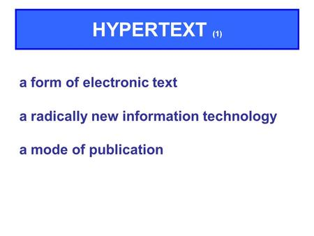 A form of electronic text a radically new information technology a mode of publication HYPERTEXT (1)