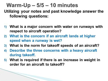 Utilizing your notes and past knowledge answer the following questions: 1) What is a major concern with water on runways with respect to aircraft operation?