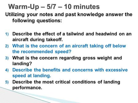 Warm-Up – 5/7 – 10 minutes Utilizing your notes and past knowledge answer the following questions: Describe the effect of a tailwind and headwind on an.