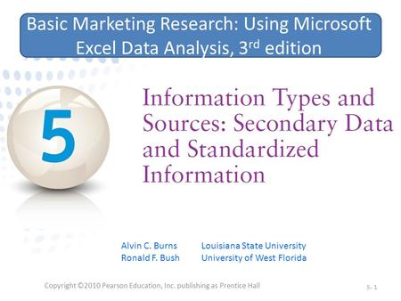 Copyright ©2010 Pearson Education, Inc. publishing as Prentice Hall 5- 1 Basic Marketing Research: Using Microsoft Excel Data Analysis, 3 rd edition Alvin.