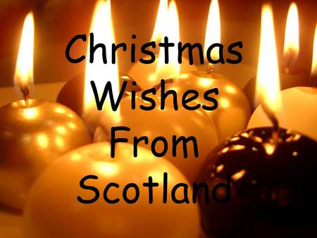 Christmas Wishes From Scotland. Rudolph, the red-nosed reindeer had a very shiny nose. And if you ever saw him, you would even say it glows. All of the.