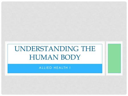 ALLIED HEALTH I UNDERSTANDING THE HUMAN BODY. UNIT ESSENTIAL QUESTION Why are the characteristics of life an important part of the human body? How is.