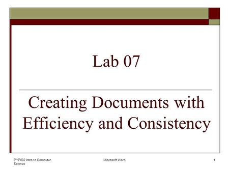 PYP002 Intro.to Computer Science Microsoft Word1 Lab 07 Creating Documents with Efficiency and Consistency.