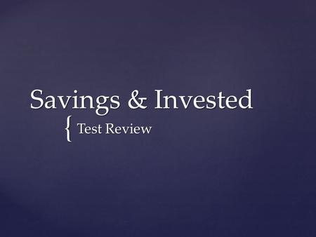 { Savings & Invested Test Review. { Interest The percentage rate paid on money you have invested/saved…