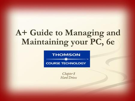 A+ Guide to Managing and Maintaining your PC, 6e Chapter 8 Hard Drives.