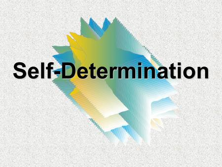 Self-Determination. What do you think Self-Determination is? Self-Determination means that a person makes his or her own decisions, plans his or her own.