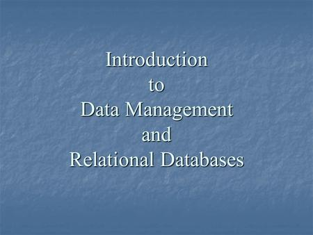 Introduction to Data Management and Relational Databases.