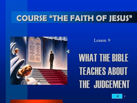 "1 Lesson 9 COURSE ""THE FAITH OF JESUS"". 2... About the Judgement THE JUDGE 1. On what will God's judgment? Ecclesiastes 12:14 For God shall bring every."