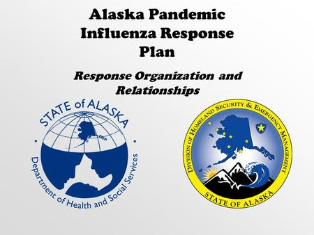 Alaska Pandemic Influenza Response Plan Response Organization and Relationships.